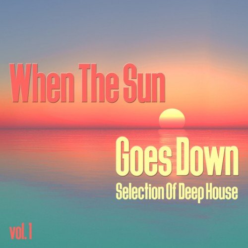 VA - When the Sun Goes Down Vol.1 - Selection of Deep House (2016)