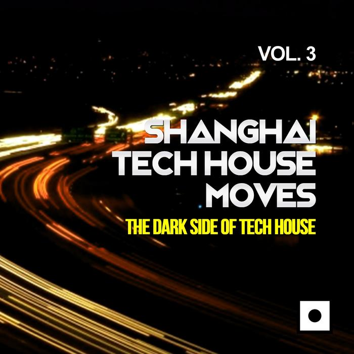 VA - Shanghai Tech House Moves Vol 3 (The Dark Side Of Tech House)