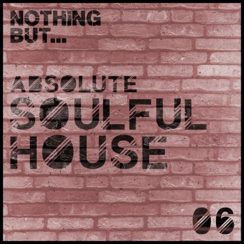 VA - Nothing But... Absolute Soulful House Vol 6 (2017)