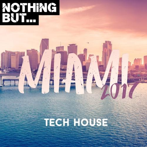 VA - Nothing But... Miami 2017 Tech House