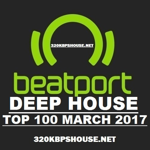 Exclusive top 100 deep house march 2017 320kbpshouse net for Deep house top