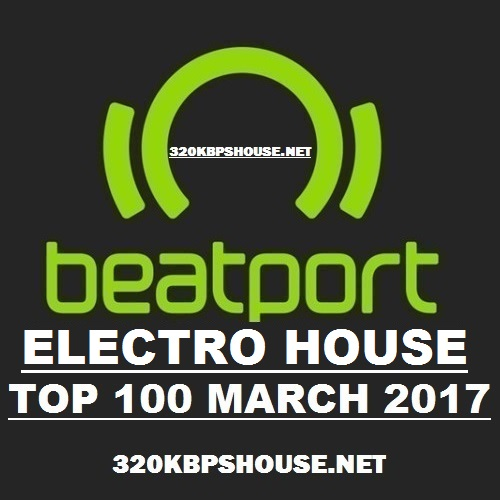 exclusive electro house top 100 march 2017 320kbpshouse net. Black Bedroom Furniture Sets. Home Design Ideas