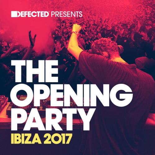 VA - Defected Presents The Opening Party Ibiza 2017