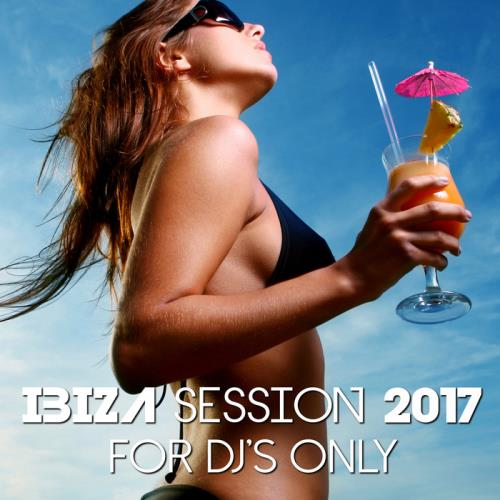 VA - Ibiza Session 2017: For DJ s Only