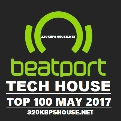 Exclusive top 100 tech house may 2017 320kbpshouse net for Top deep house tracks of all time
