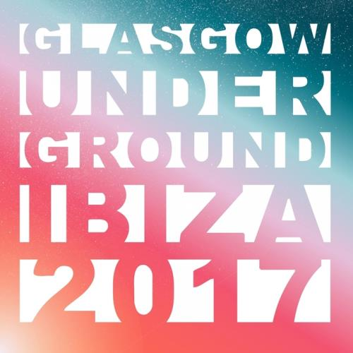 VA - Glasgow Underground Ibiza 2017 (unmixed tracks)