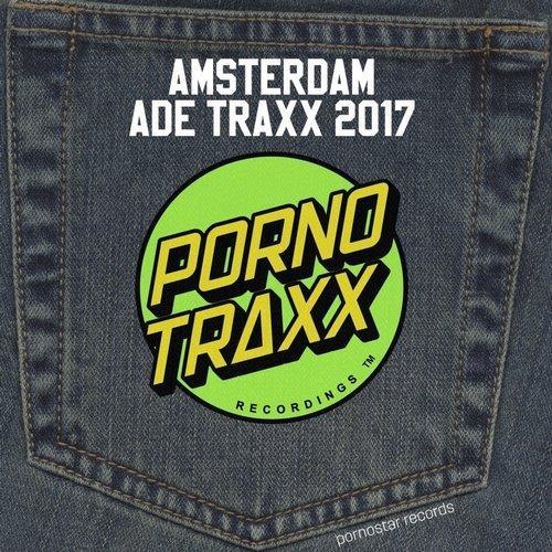 VA - Porno Traxx - Amsterdam Ade 2017 [Pornostar Comps]