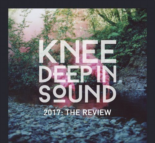 VA - 2017: The Review [Knee Deep In Sound]