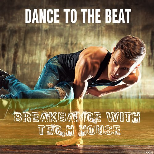 VA - Dance to the Beat: Breakdance with Tech House [Axxis]