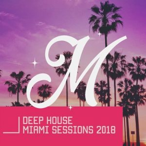 VA - Deep House Miami Sessions 2018 [Gold Compilations Label]