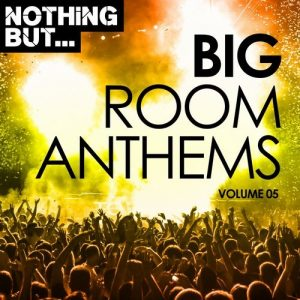 VA - Nothing But... Big Room Anthems, Vol. 05 [Nothing But]