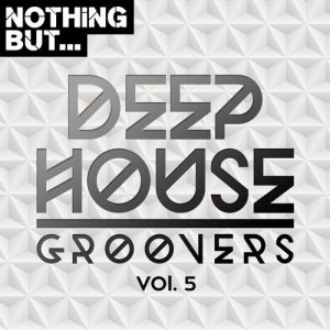 VA - Nothing But... Deep House Groovers, Vol. 05 [Nothing But]