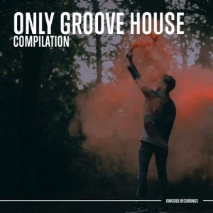 VA - Only Groove House [Kingside Recordings]