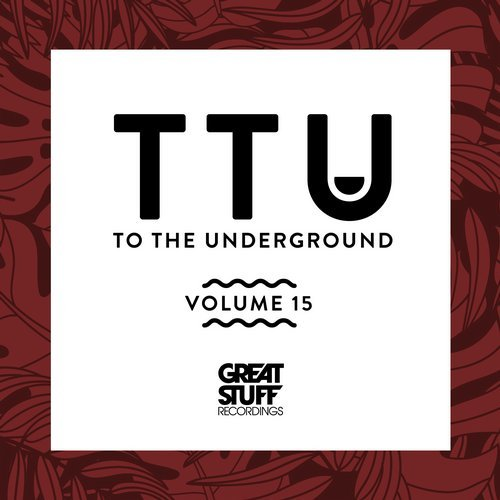 VA - To the Underground, Vol. 15 [Great Stuff Recordings]