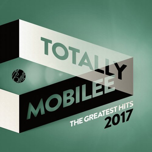 VA - Totally Mobilee - The Greatest Hits 2017 [Mobilee Records]