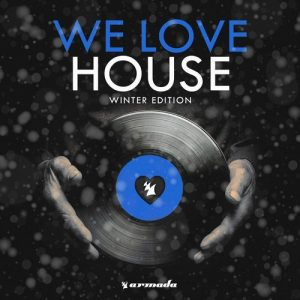 VA - We Love House - Winter Edition [Armada Music Bundles]