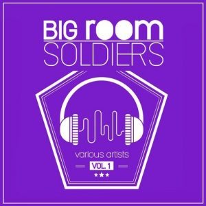 VA - Big Room Soldiers, Vol. 1 [Freaky Culture]