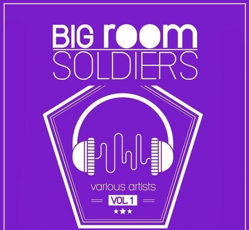 VA - Big Room Soldiers, Vol. 1 [Freaky Culture]