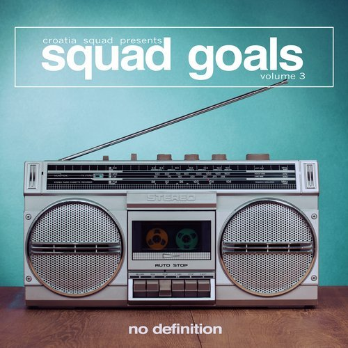 VA - Croatia Squad Presents Squad Goals, Vol. 3 [No Definition]