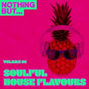 VA - Nothing But... Soulful House Flavours, Vol. 06 [Nothing But]