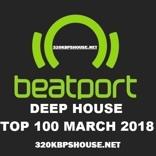 Beatport Top 100 Deep House March 2018