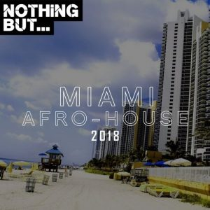 VA - Nothing But... Miami Afro House 2018 [Nothing But]