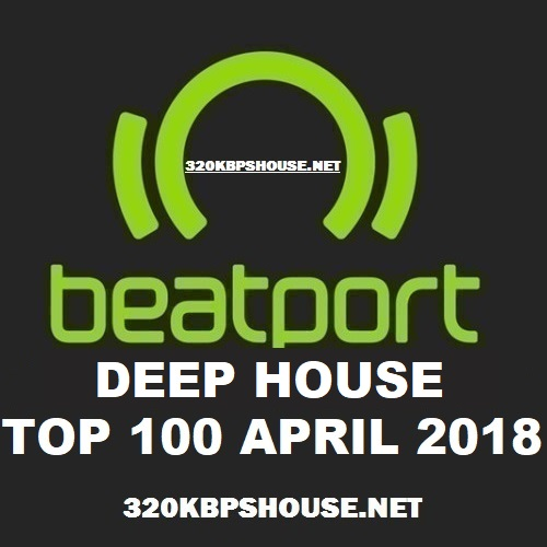 Beatport Top 100 Deep House April 2018