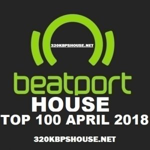 Beatport Top 100 House April 2018