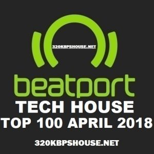 Beatport TECH House Top 100 APRIL 2018