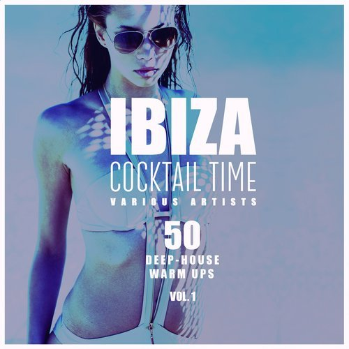 VA - Ibiza Cocktail Time (50 Deep-House Warm Ups), Vol. 1 [Club Cuts]