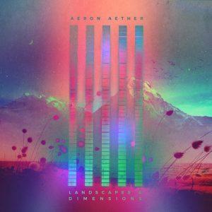 Aeron Aether - Landscapes & Dimension [Silk Music]