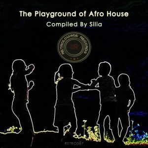 VA - The Playground of Afro House (Compiled by Silia) [Retrolounge Records]