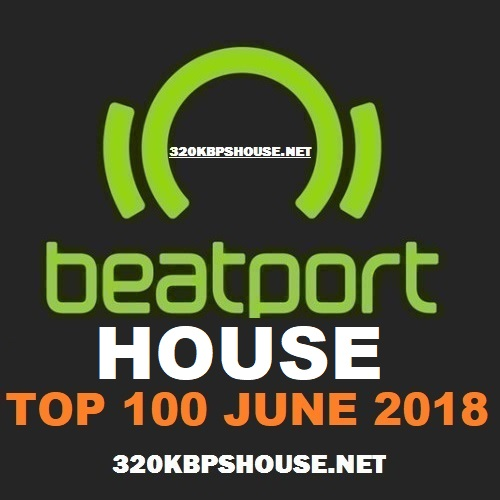 Beatport HOUSE Top 100 JUNE 2018
