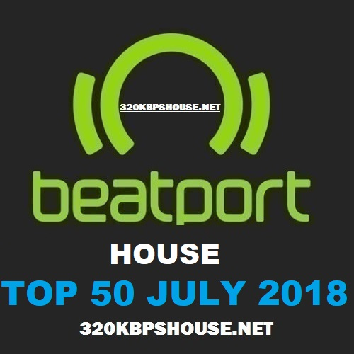 Beatport HOUSE Top 50 JULY 2018