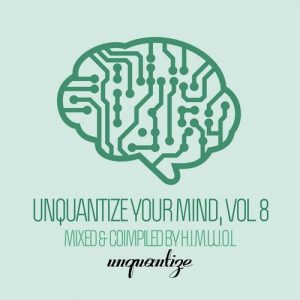 VA - Unquantize Your Mind Vol. 8 - Compiled & Mixed by H.I.M.W.O.L [unquantize]