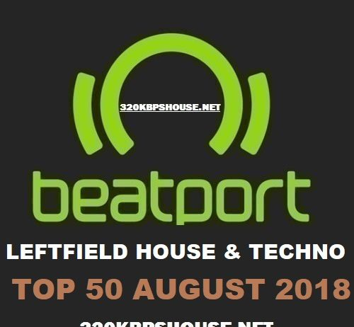 Beatport LEFTFIELD HOUSE & TECHNO Top 50 AUGUST 2018