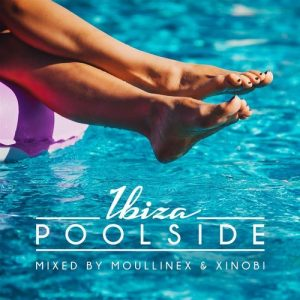VA - Poolside Ibiza 2018 Mixed By Moullinex & Xinobi [Toolroom Longplayer]