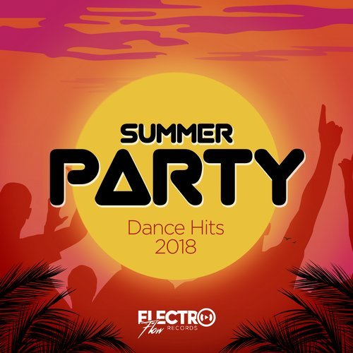 VA - Summer Party: Dance Hits 2018 [Electro Flow Records]