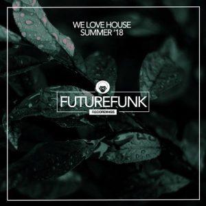 VA - We Love House (Summer '18) [Futurefunk Recordings]