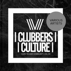 VA - Clubbers Culture: Hard Techno Community, Vol. 22 [Clubbers Culture]