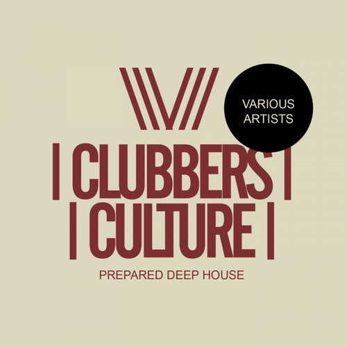 VA - Clubbers Culture: Prepared Deep House [Clubbers Culture]