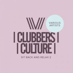 VA - Clubbers Culture: Sit Back & Relax 2 [Clubbers Culture]