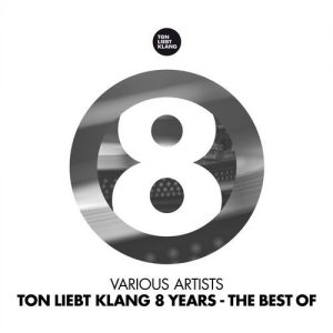 VA - Ton Liebt Klang 8 Years (The Best of) [Ton Liebt Klang]