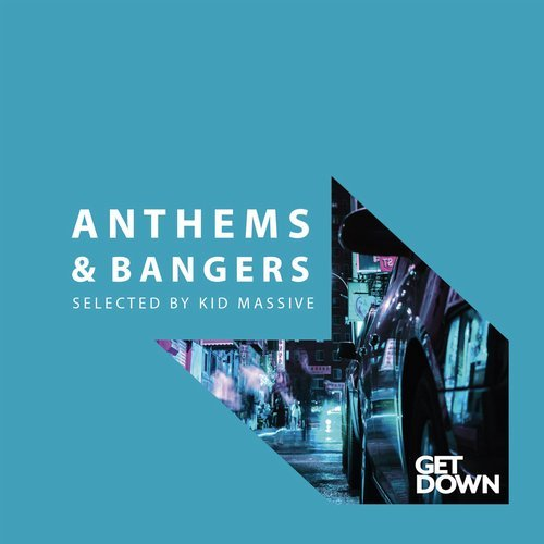 VA - Anthems & Bangers – Mixed By Kid Massive [Get Down Recordings]