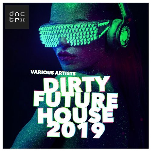 VA - Dirty Future House 2019 [DNCTRX]