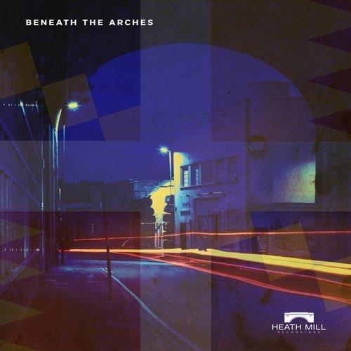 VA - Beneath The Arches [Heath Mill Recordings]