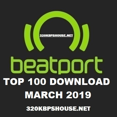 BEATPORT TOP 100 DOWNLOADS MARCH 2019