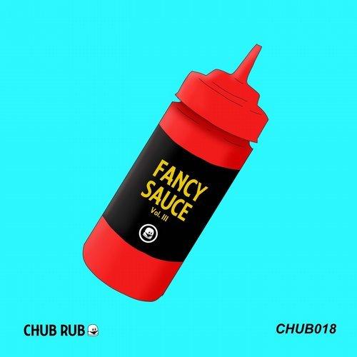 VA - CHUB RUB: Fancy Sauce Vol. III [Chub Rub]