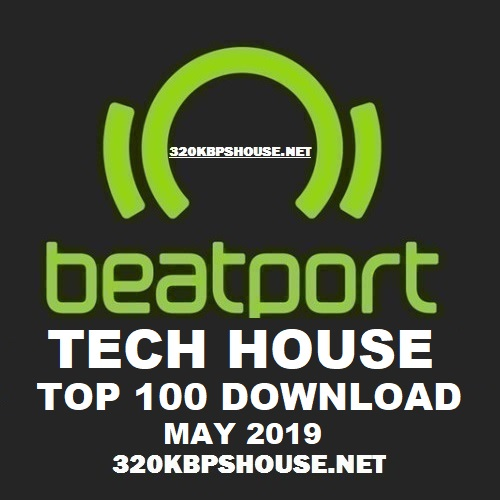 Beatport TECH HOUSE Top 100 MAY 2019
