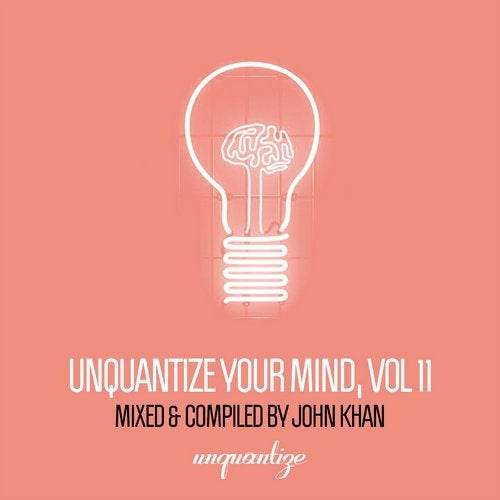 VA - Unquantize Your Mind Vol. 11 - Compiled & Mixed by John Khan [unquantize]